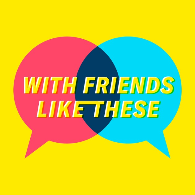 With Friends Like These By Crooked Media On Apple Podcasts