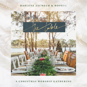 Darlene Zschech & HopeUC - The Table: A Christmas Worship Gathering