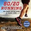 Matt Fitzgerald - 80/20 Running: Run Stronger and Race Faster by Training Slower (Unabridged) artwork