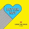 Better Not (feat. Wafia) - Louis The Child