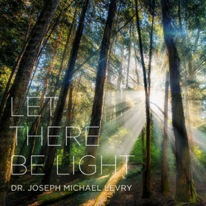 Dr. Joseph Michael Levry - Let There Be Light