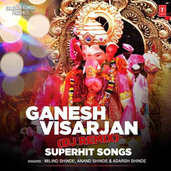 Ganesh Visarjan - Dj Mix Remix Superhit Songs by Anand Shinde, Milind  Shinde & Adarsh Shinde