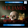 The Complete Ghost Stories of M. R. James, Vol. 3 (Unabridged) - M. R. James