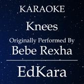 Knees (Originally Performed by Bebe Rexha) [Karaoke No Guide Melody Version]