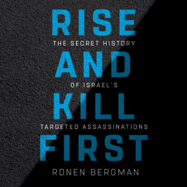 Rise and Kill First: The Secret History of Israel's Targeted Assassinations (Unabridged) audiobook