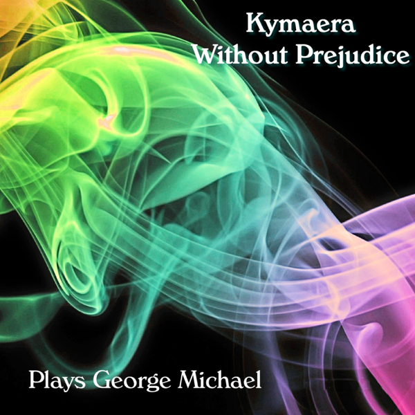 Without Prejudice (Plays George Michael) - EP by Kymaera on iTunes