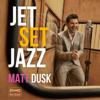 JetSetJazz - Matt Dusk