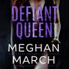 Defiant Queen (Unabridged) - Meghan March