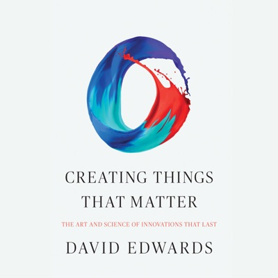 Creating Things That Matter: The Art and Science of Innovations That Last (Unabridged)