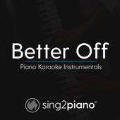 Better off (Originally Performed by Ariana Grande) [Piano Karaoke Version]