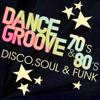 Dance Groove 70's & 80's: Disco, Soul & Funk - Various Artists