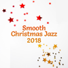 Smooth Christmas Jazz 2018: Full Immersion, Perfect Mood, Happy Holidays, Winter Time, Relaxing Lounge Chill - Instrumental Jazz Music Ambient & Chritmas Jazz Music Collection