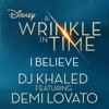 I Believe feat Demi Lovato As featured in Walt Disney Pictures A Wrinkle in Time Single