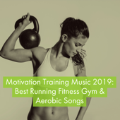 Motivation Training Music 2019: Best Running Fitness Gym & Aerobic Songs