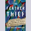 Kirk Wallace Johnson - The Feather Thief (Unabridged)  artwork