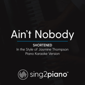 Ain't Nobody (Shortened) in the Style of Jasmine Thompson] [Piano Karaoke Version]