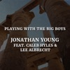 Playing with the Big Boys (feat. Caleb Hyles & Lee Albrecht) - Single, Jonathan Young