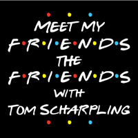 Podcast cover art for Meet My Friends The Friends with Tom Scharpling