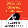 Lauren Weisberger - When Life Gives You Lululemons: A Devil Wears Prada Novel (Unabridged)  artwork