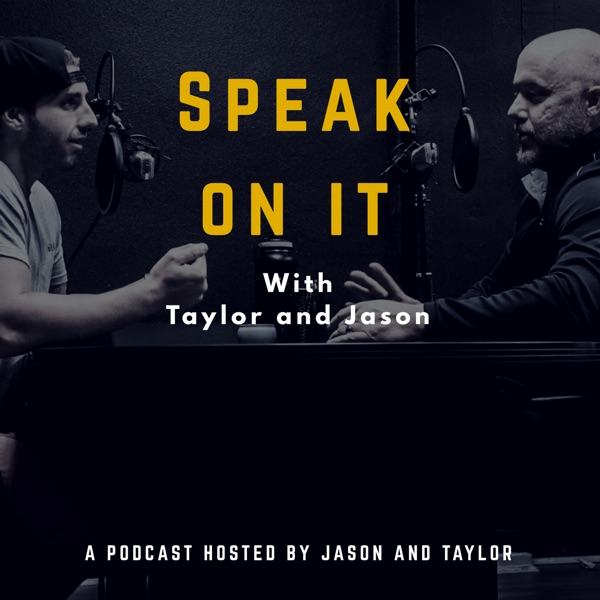 SPEAK ON IT with Taylor and Jason