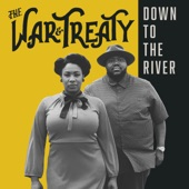 The War and Treaty - Down to the River
