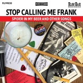 Stop Calling Me Frank - Bug in My Bourbon