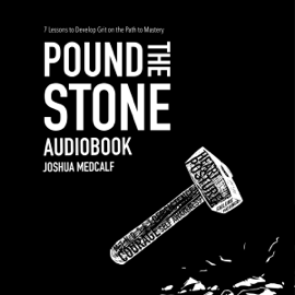 Pound the Stone: 7 Lessons to Develop Grit on the Path to Mastery audiobook