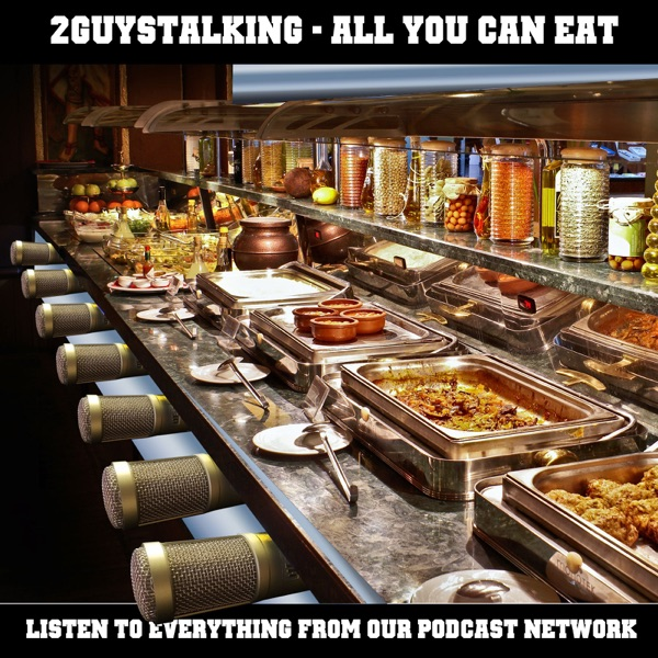 The 2GuysTalking All You Can Eat Podcast Buffet - Everything We've Got - Listen Now!
