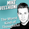 The Worst Kind of Thoughtful (Live) - Mike Vecchione