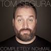 Completely Normal - Tom Segura