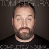 Completely Normal-Tom Segura