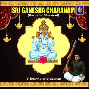 Sri Ganesha Charanam (Carnatic Classical) – V Shankaranarayanan