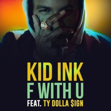 F With U by Kid Ink feat. Ty Dolla $ign