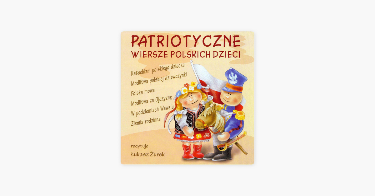 Patriotyczne Wiersze Polskich Dzieci De łukasz żurek Marcin Piwowarczyk