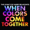 The Legacy of Harry Belafonte: When Colors Come Together, Harry Belafonte