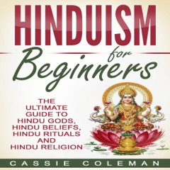 Hinduism for Beginners: The Ultimate Guide to Hindu Gods, Hindu Beliefs, Hindu Rituals and Hindu Religion (Unabridged)