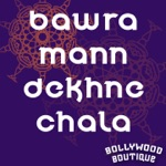 Bawra Mann Dekhne Chala (Officially Performed By Hazaaron Khwaishein Aisi )