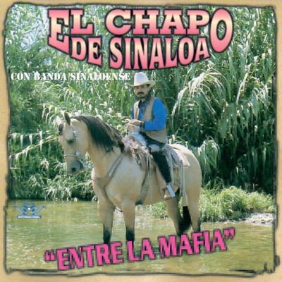 Entre la Mafia - El Chapo De Sinaloa