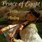 Prince of Egypt Violin Medley: Deliver Us / When you Believe / All I ever Wanted - Ariella Zeitlin