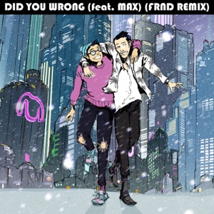 Did You Wrong (feat. MAX) [FRND Remix] - Single Mp3 Download