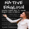 Juan Vargas - Native English: Quickly Learn How to Speak English Like a Native (Unabridged)  artwork