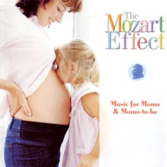 The Mozart Effect: Music for Moms and Moms-To-Be