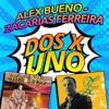 Dos x Uno - Alex Bueno & Zacarías Ferreira