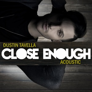 dUSTIN tAVELLA - Close Enough (Acoustic Version)
