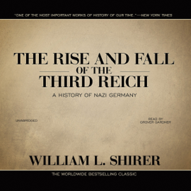 The Rise and Fall of the Third Reich: A History of Nazi Germany (Unabridged) audiobook