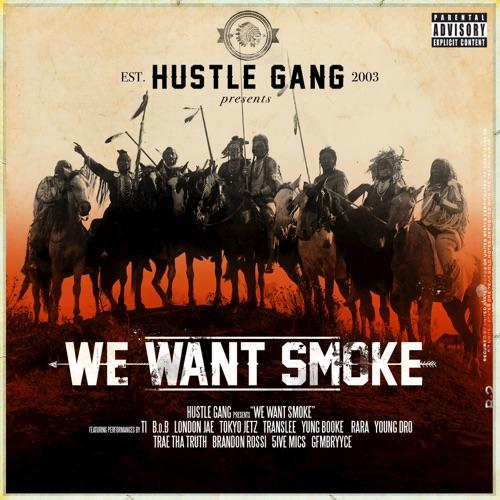 Hustle Gang - We Want Smoke (feat. T.I., B.o.B, London Jae, Tokyo Jetz, Translee, Yung Booke, Rara, Young Dro, Trae tha Truth, Brandon Rossi, 5ive Mics & GFMBRYYCE)