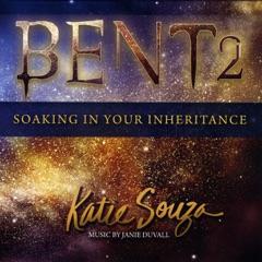 Bent 2: Soaking in Your Inheritance