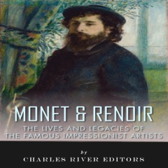 Monet & Renoir: The Lives and Legacies of the Famous Impressionist Artists (Unabridged)