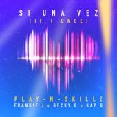 Si Una Vez (If I Once) [Spanglish Version] [feat. Frankie J, Becky G & Kap G] - Play-N-Skillz