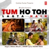 Tum Ho Toh Lagta Hain - Single